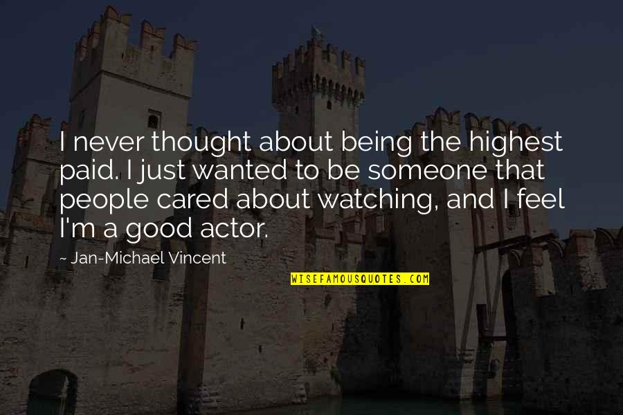 You Never Cared Quotes By Jan-Michael Vincent: I never thought about being the highest paid.