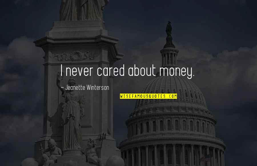 You Never Cared Quotes By Jeanette Winterson: I never cared about money.