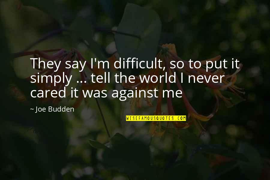 You Never Cared Quotes By Joe Budden: They say I'm difficult, so to put it