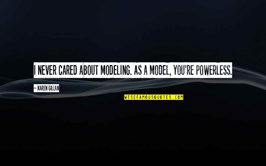 You Never Cared Quotes By Karen Gillan: I never cared about modeling. As a model,