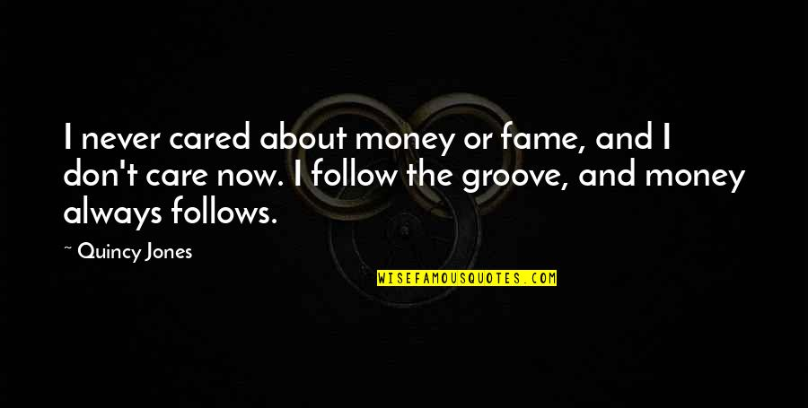 You Never Cared Quotes By Quincy Jones: I never cared about money or fame, and