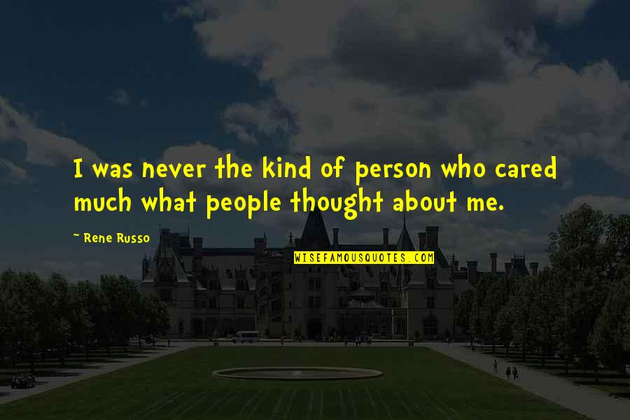 You Never Cared Quotes By Rene Russo: I was never the kind of person who