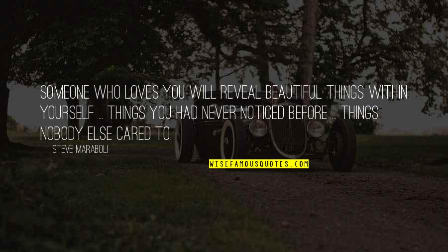 You Never Cared Quotes By Steve Maraboli: Someone who loves you will reveal beautiful things