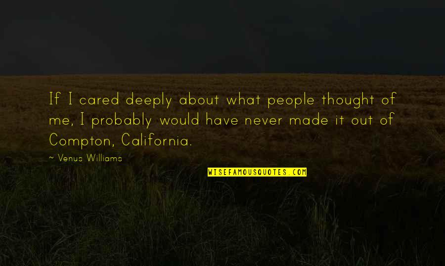 You Never Cared Quotes By Venus Williams: If I cared deeply about what people thought