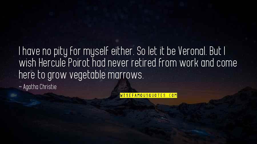 You Never Grow Up Quotes By Agatha Christie: I have no pity for myself either. So