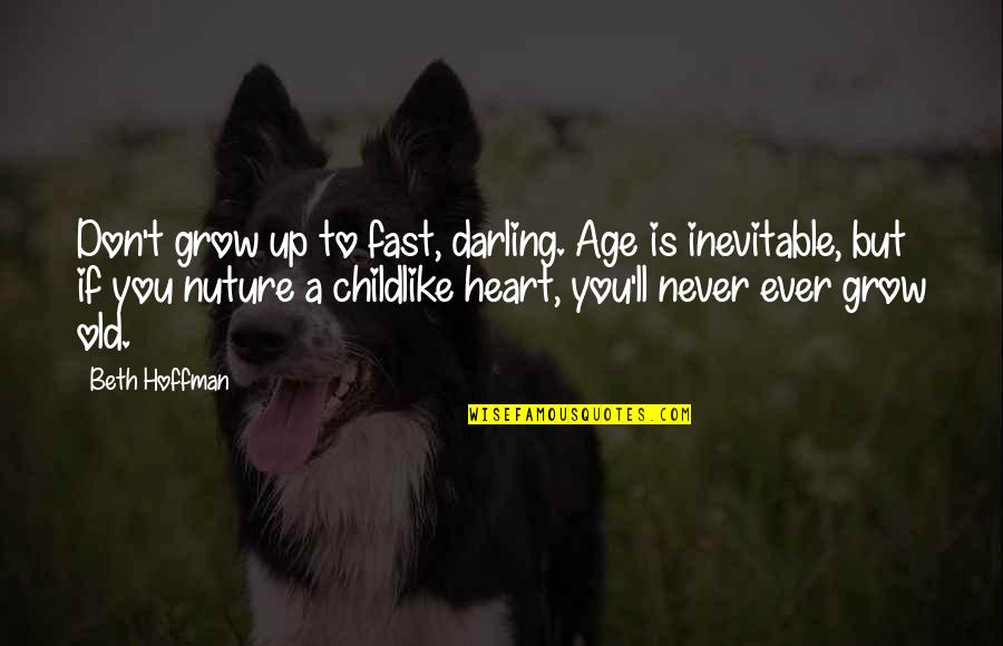 You Never Grow Up Quotes By Beth Hoffman: Don't grow up to fast, darling. Age is