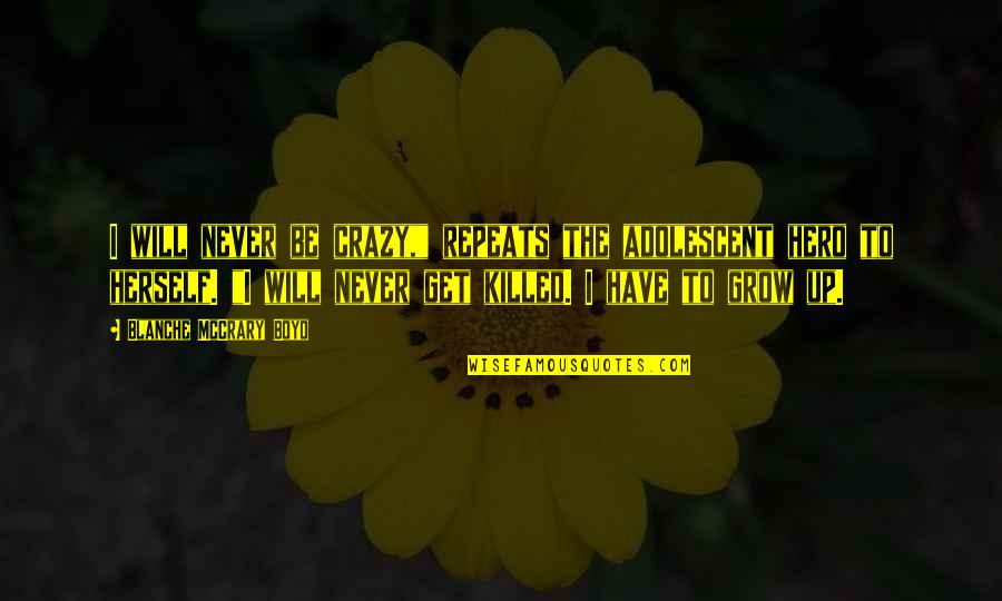 """You Never Grow Up Quotes By Blanche McCrary Boyd: I will never be crazy,"""" repeats the adolescent"""