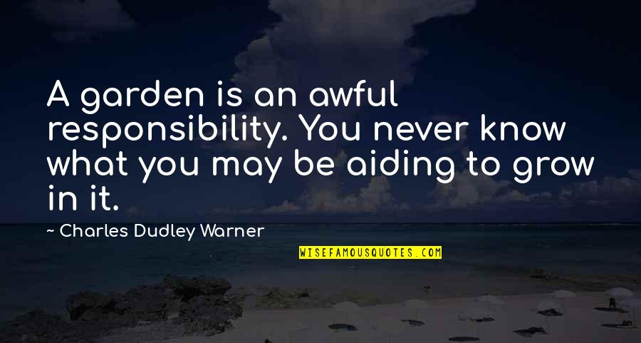 You Never Grow Up Quotes By Charles Dudley Warner: A garden is an awful responsibility. You never