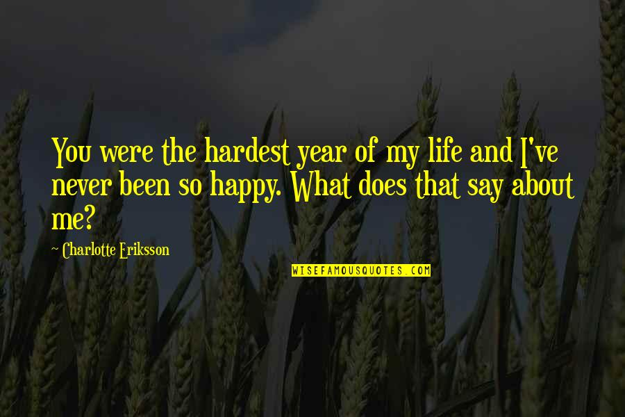 You Never Grow Up Quotes By Charlotte Eriksson: You were the hardest year of my life