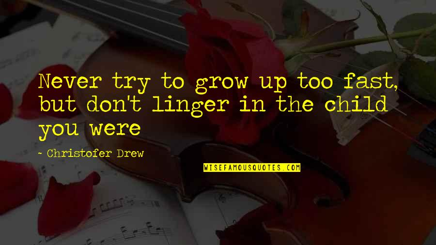 You Never Grow Up Quotes By Christofer Drew: Never try to grow up too fast, but