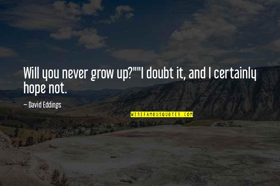 """You Never Grow Up Quotes By David Eddings: Will you never grow up?""""""""I doubt it, and"""
