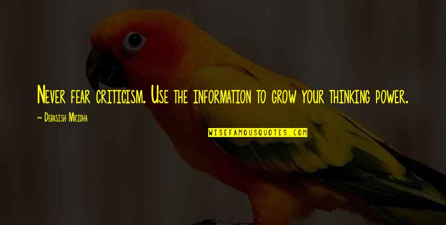 You Never Grow Up Quotes By Debasish Mridha: Never fear criticism. Use the information to grow