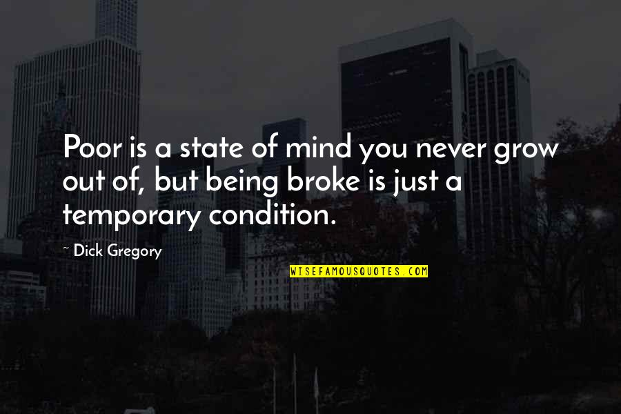 You Never Grow Up Quotes By Dick Gregory: Poor is a state of mind you never