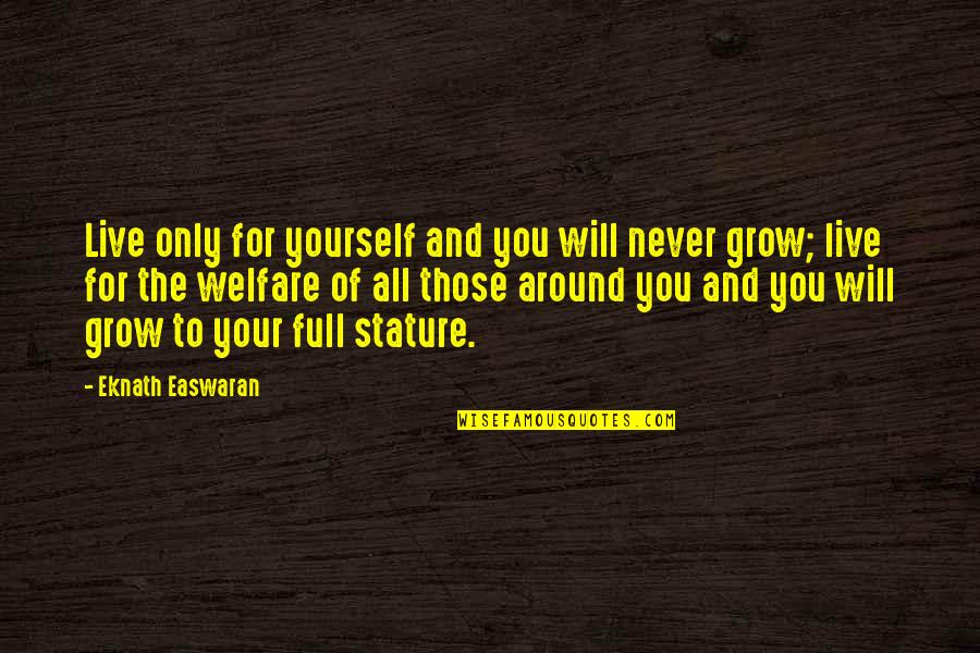 You Never Grow Up Quotes By Eknath Easwaran: Live only for yourself and you will never