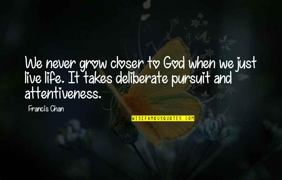You Never Grow Up Quotes By Francis Chan: We never grow closer to God when we