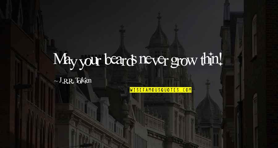 You Never Grow Up Quotes By J.R.R. Tolkien: May your beards never grow thin!