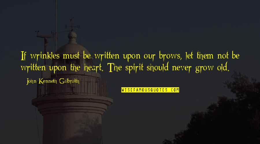 You Never Grow Up Quotes By John Kenneth Galbraith: If wrinkles must be written upon our brows,