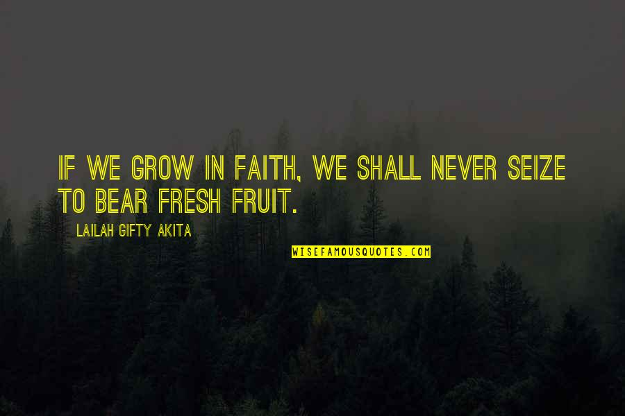 You Never Grow Up Quotes By Lailah Gifty Akita: If we grow in faith, we shall never
