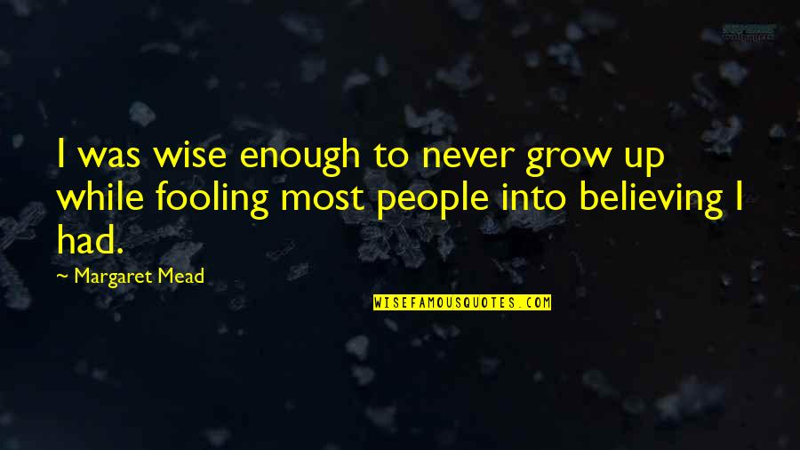 You Never Grow Up Quotes By Margaret Mead: I was wise enough to never grow up