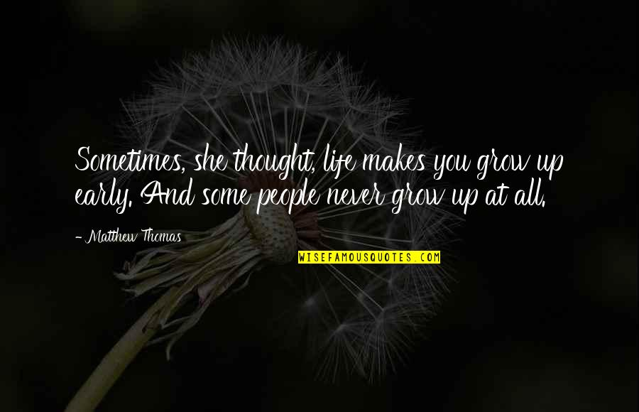 You Never Grow Up Quotes By Matthew Thomas: Sometimes, she thought, life makes you grow up