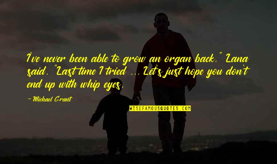 You Never Grow Up Quotes By Michael Grant: I've never been able to grow an organ
