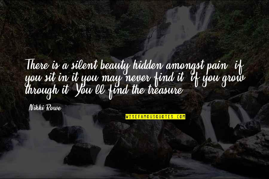 You Never Grow Up Quotes By Nikki Rowe: There is a silent beauty hidden amongst pain,