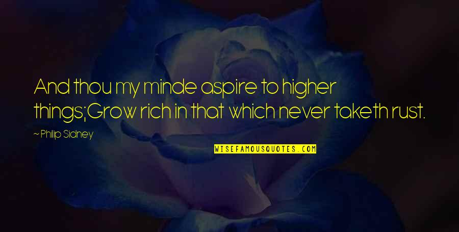 You Never Grow Up Quotes By Philip Sidney: And thou my minde aspire to higher things;Grow