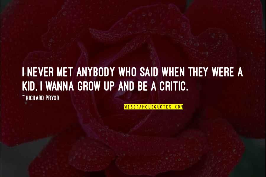 You Never Grow Up Quotes By Richard Pryor: I never met anybody who said when they