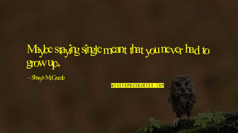 You Never Grow Up Quotes By Sharyn McCrumb: Maybe staying single meant that you never had