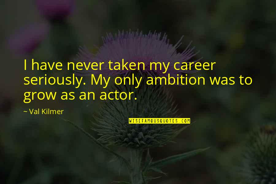 You Never Grow Up Quotes By Val Kilmer: I have never taken my career seriously. My