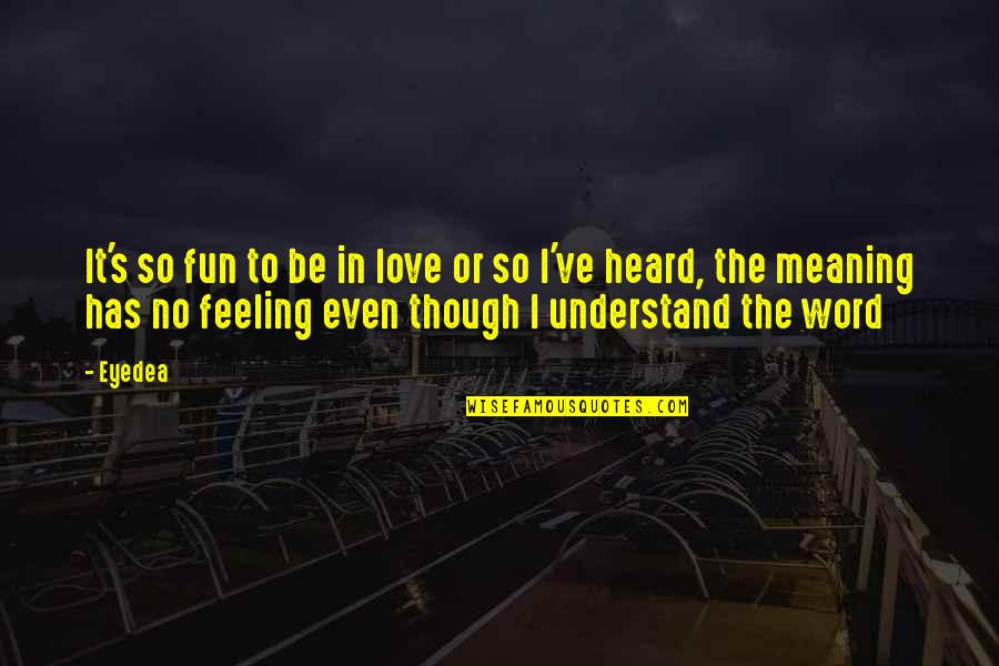 You Never Know What Tomorrow May Bring Quotes By Eyedea: It's so fun to be in love or