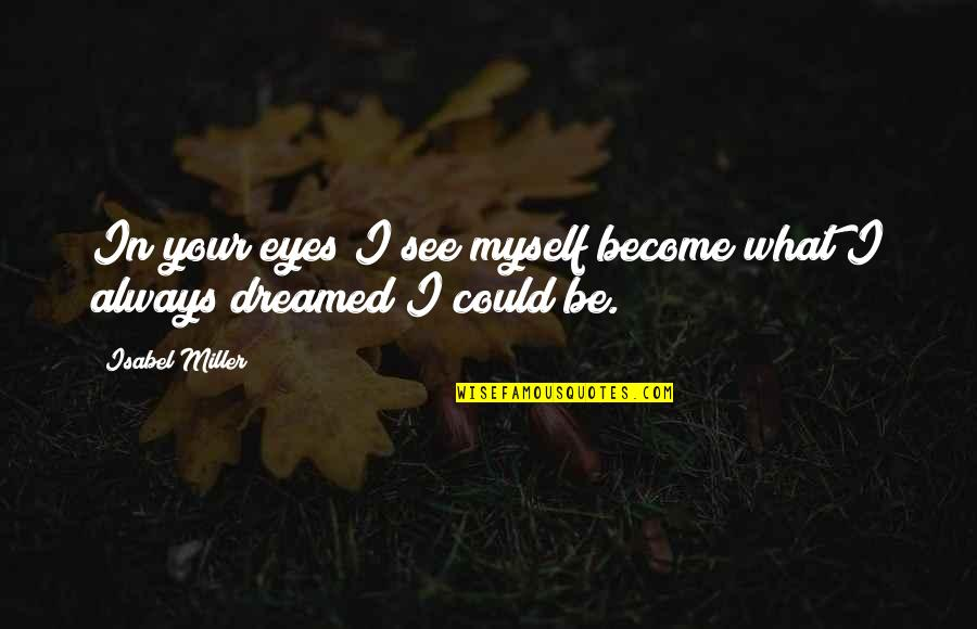 You Never Know What Tomorrow May Bring Quotes By Isabel Miller: In your eyes I see myself become what