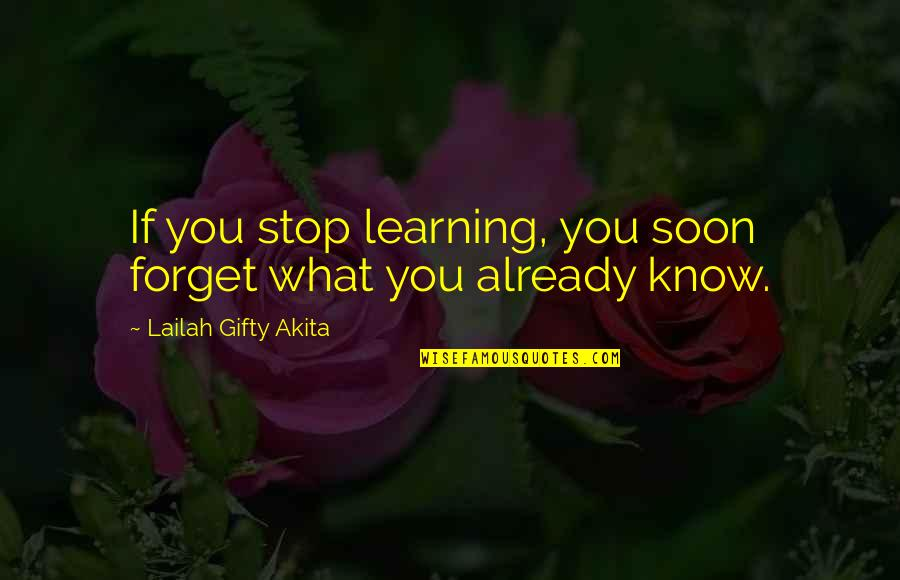 You Never Know What Tomorrow May Bring Quotes By Lailah Gifty Akita: If you stop learning, you soon forget what