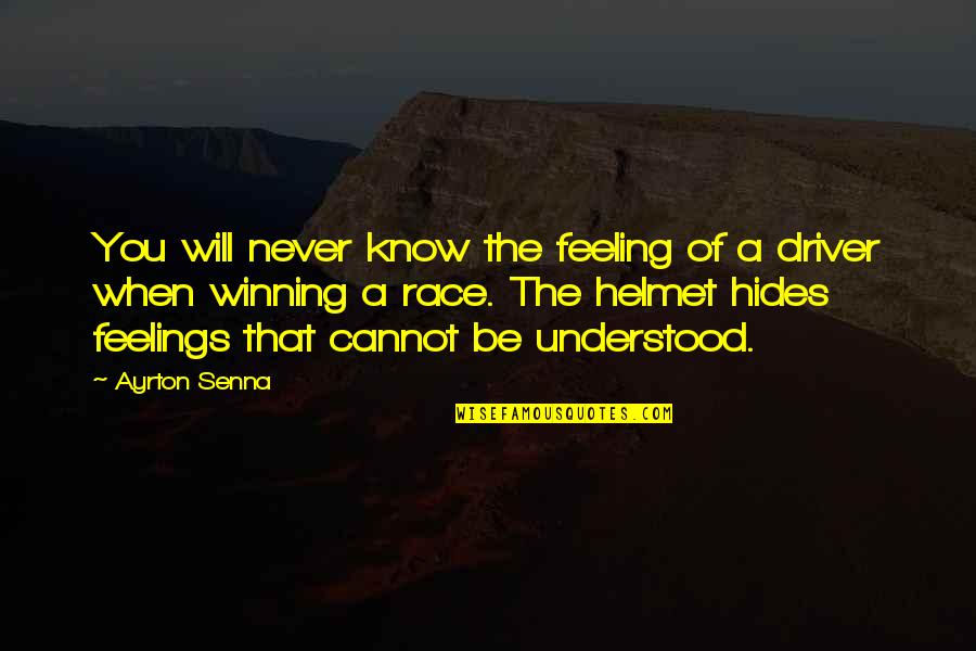 You Never Understood Quotes By Ayrton Senna: You will never know the feeling of a