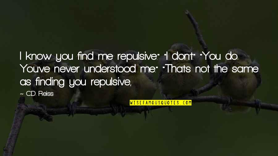 """You Never Understood Quotes By C.D. Reiss: I know you find me repulsive."""" """"I don't."""""""