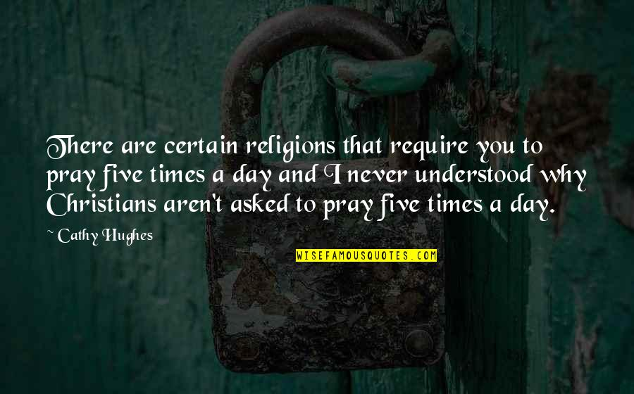 You Never Understood Quotes By Cathy Hughes: There are certain religions that require you to