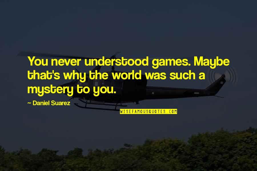You Never Understood Quotes By Daniel Suarez: You never understood games. Maybe that's why the