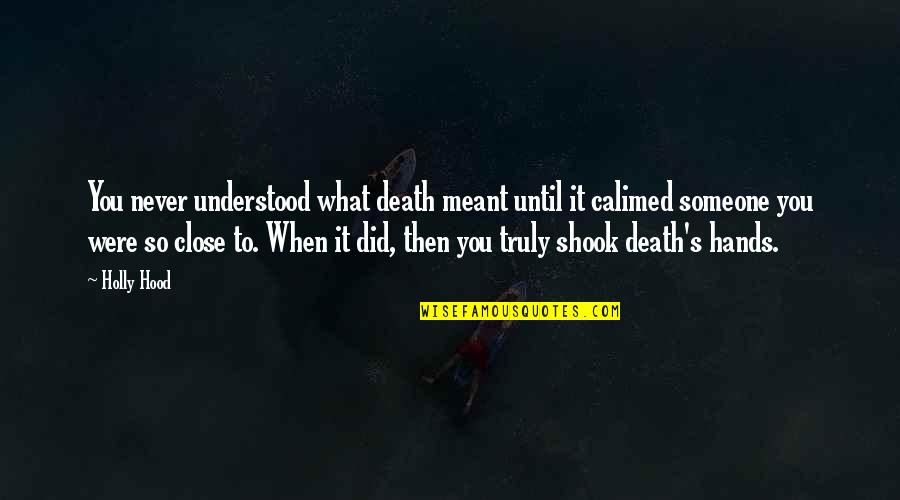 You Never Understood Quotes By Holly Hood: You never understood what death meant until it