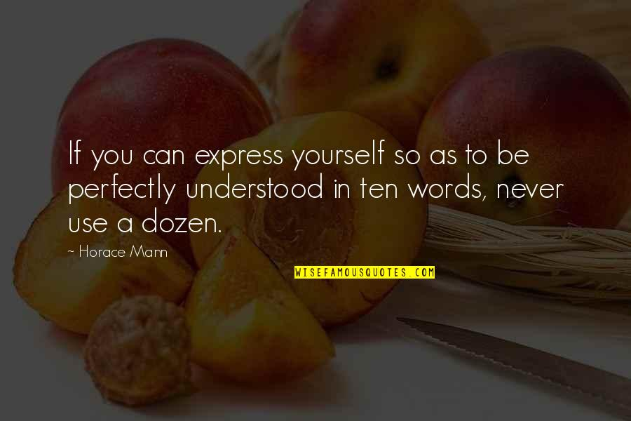 You Never Understood Quotes By Horace Mann: If you can express yourself so as to