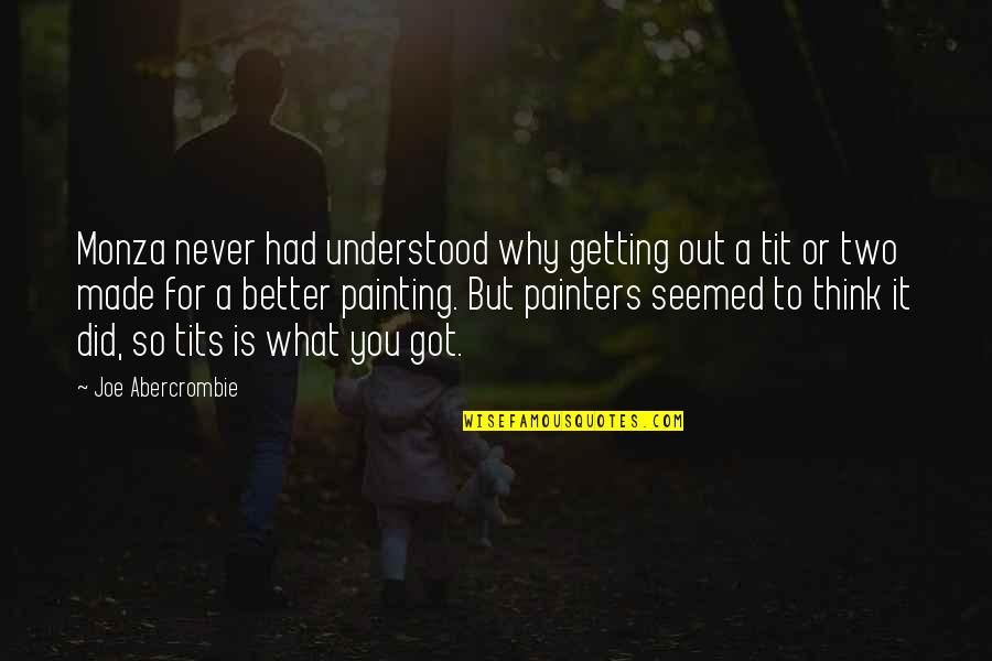 You Never Understood Quotes By Joe Abercrombie: Monza never had understood why getting out a