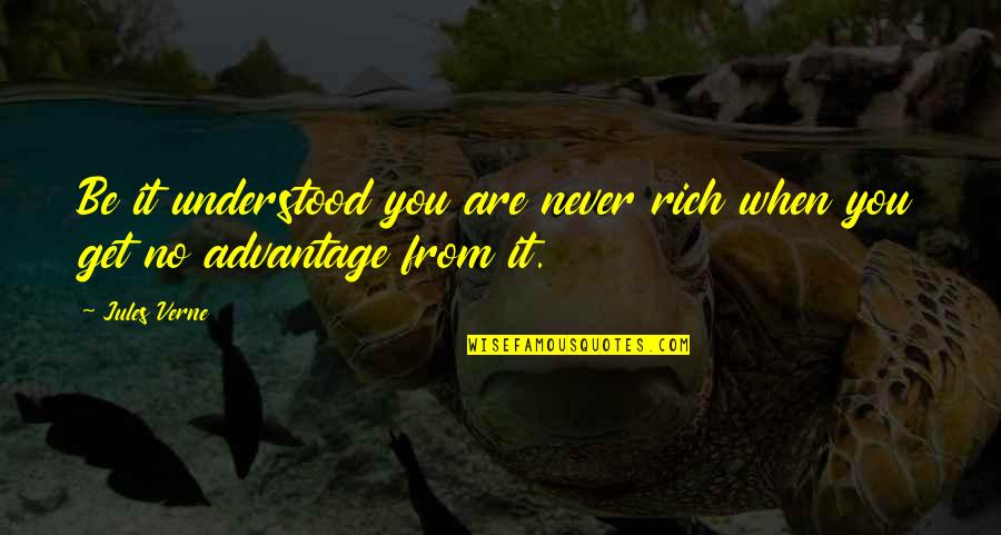 You Never Understood Quotes By Jules Verne: Be it understood you are never rich when