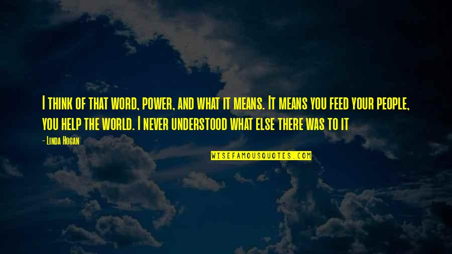 You Never Understood Quotes By Linda Hogan: I think of that word, power, and what