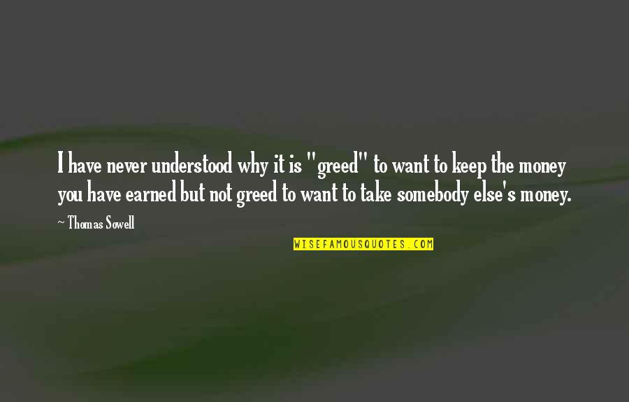 """You Never Understood Quotes By Thomas Sowell: I have never understood why it is """"greed"""""""