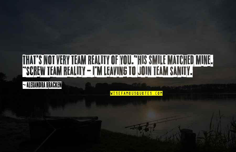 "You Not Mine Quotes By Alexandra Bracken: That's not very Team Reality of you.""His smile"