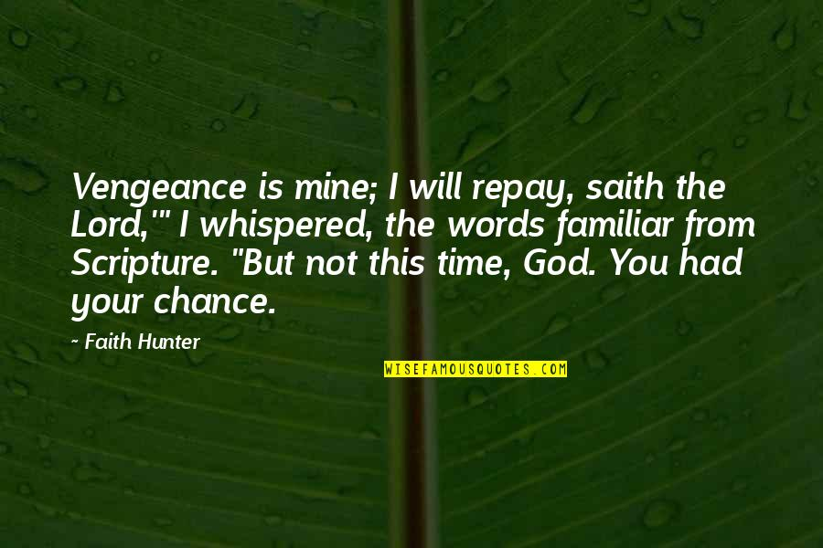 You Not Mine Quotes By Faith Hunter: Vengeance is mine; I will repay, saith the