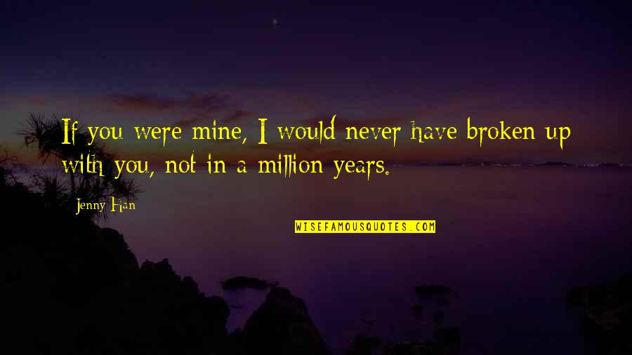 You Not Mine Quotes By Jenny Han: If you were mine, I would never have