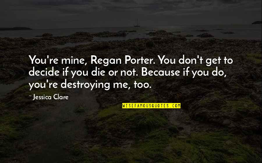 You Not Mine Quotes By Jessica Clare: You're mine, Regan Porter. You don't get to