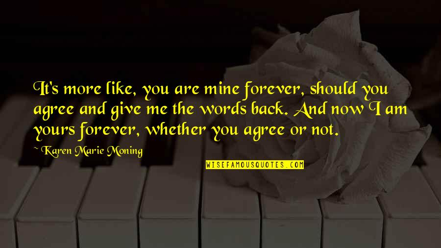You Not Mine Quotes By Karen Marie Moning: It's more like, you are mine forever, should