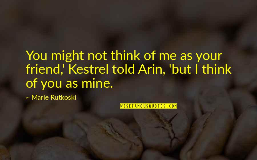 You Not Mine Quotes By Marie Rutkoski: You might not think of me as your