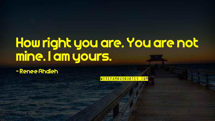 You Not Mine Quotes By Renee Ahdieh: How right you are. You are not mine.